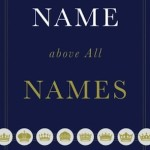 Review: Name Above All Names by Begg & Ferguson