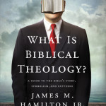 Review: What is Biblical Theology? by James Hamilton