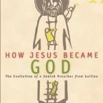 How Jesus Became God Became Jesus