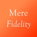Recommended Podcast: Mere Fidelity