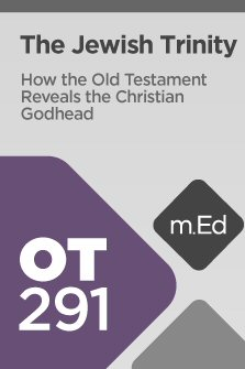 mobile-ed-ot291-the-jewish-trinity-how-the-old-testament-reveals-the-christian-godhead