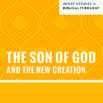 Review: The Son of God and the New Creation by Graeme Goldsworthy