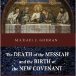 Review: The Death of the Messiah and the Birth of the New Covenant by Michael Gorman