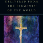 Review: Delivered from the Elements of the World by Peter Leithart