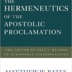 Review: The Hermeneutics of the Apostolic Proclamation by Matthew Bates