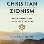 Review: The New Christian Zionism ed. Gerald McDermott